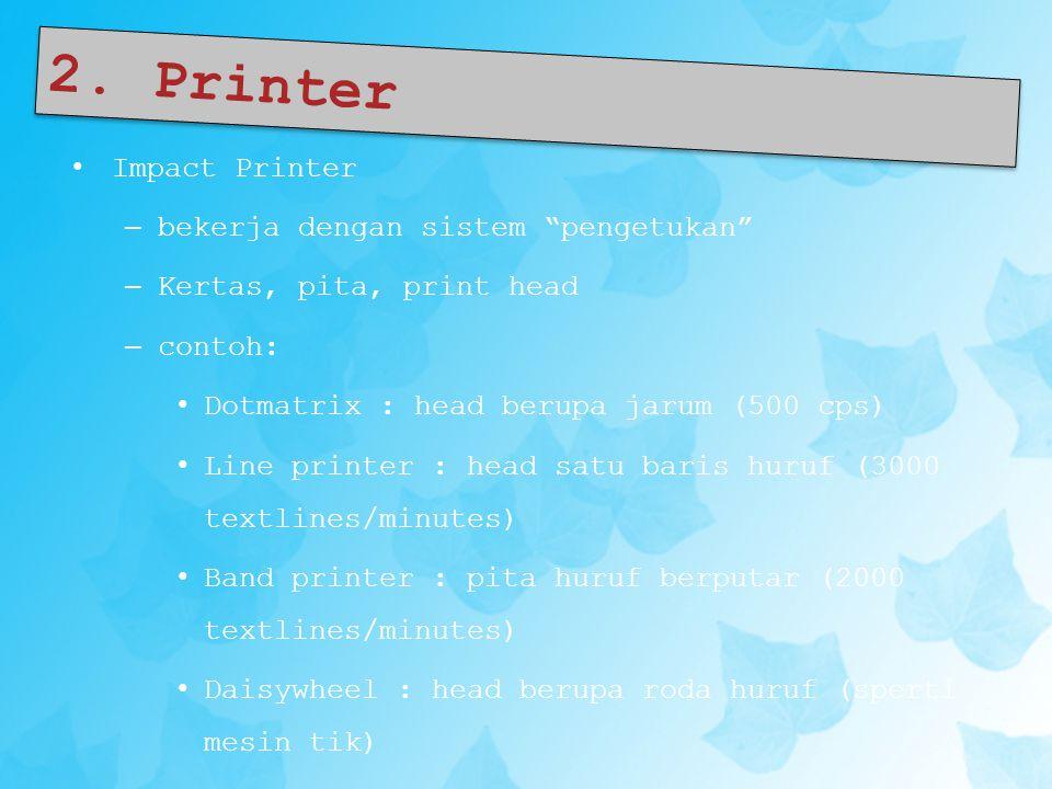 """2. Printer • Impact Printer – bekerja dengan sistem """"pengetukan"""" – Kertas, pita, print head – contoh: • Dotmatrix : head berupa jarum (500 cps) • Line"""