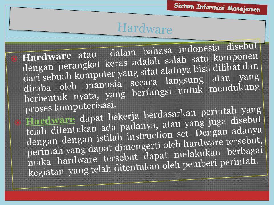 Hardware  Hardware atau dalam bahasa indonesia disebut dengan perangkat keras adalah salah satu komponen dari sebuah komputer yang sifat alatnya bisa