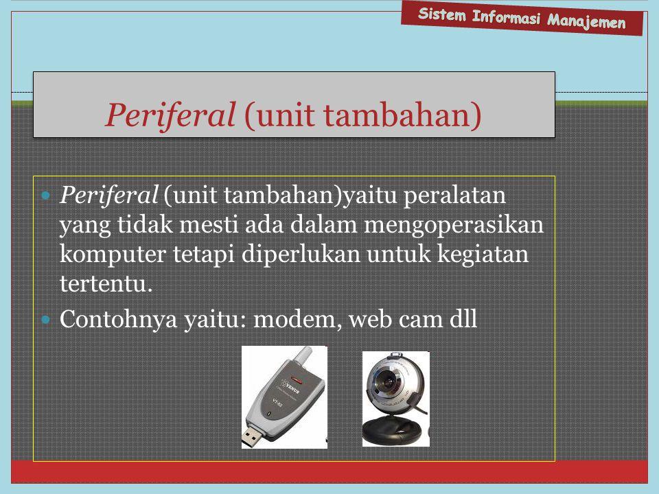 Periferal (unit tambahan)  Periferal (unit tambahan)yaitu peralatan yang tidak mesti ada dalam mengoperasikan komputer tetapi diperlukan untuk kegiat