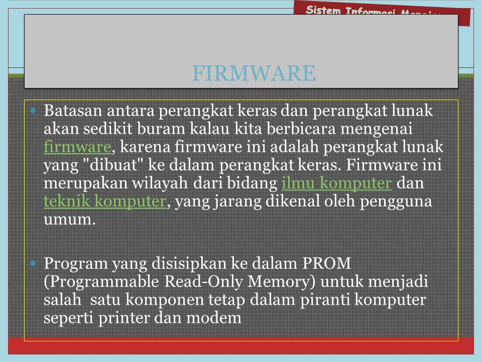FIRMWARE  Batasan antara perangkat keras dan perangkat lunak akan sedikit buram kalau kita berbicara mengenai firmware, karena firmware ini adalah pe