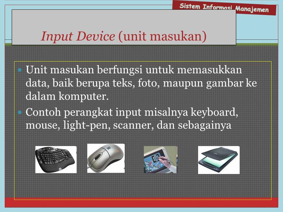 Input Device (unit masukan)  Unit masukan berfungsi untuk memasukkan data, baik berupa teks, foto, maupun gambar ke dalam komputer.  Contoh perangka