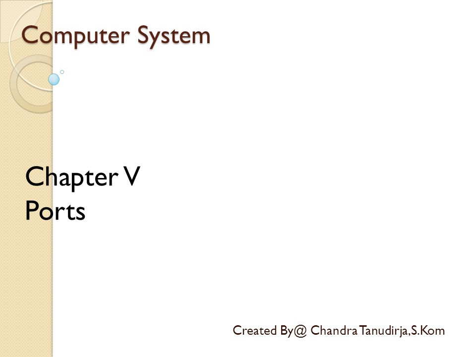 Computer System Created By@ Chandra Tanudirja,S.Kom Chapter V Ports