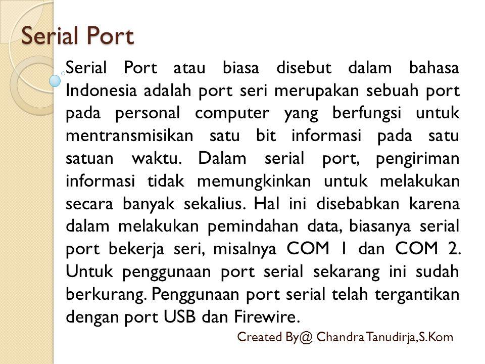 Serial Port Created By@ Chandra Tanudirja,S.Kom Serial Port atau biasa disebut dalam bahasa Indonesia adalah port seri merupakan sebuah port pada pers
