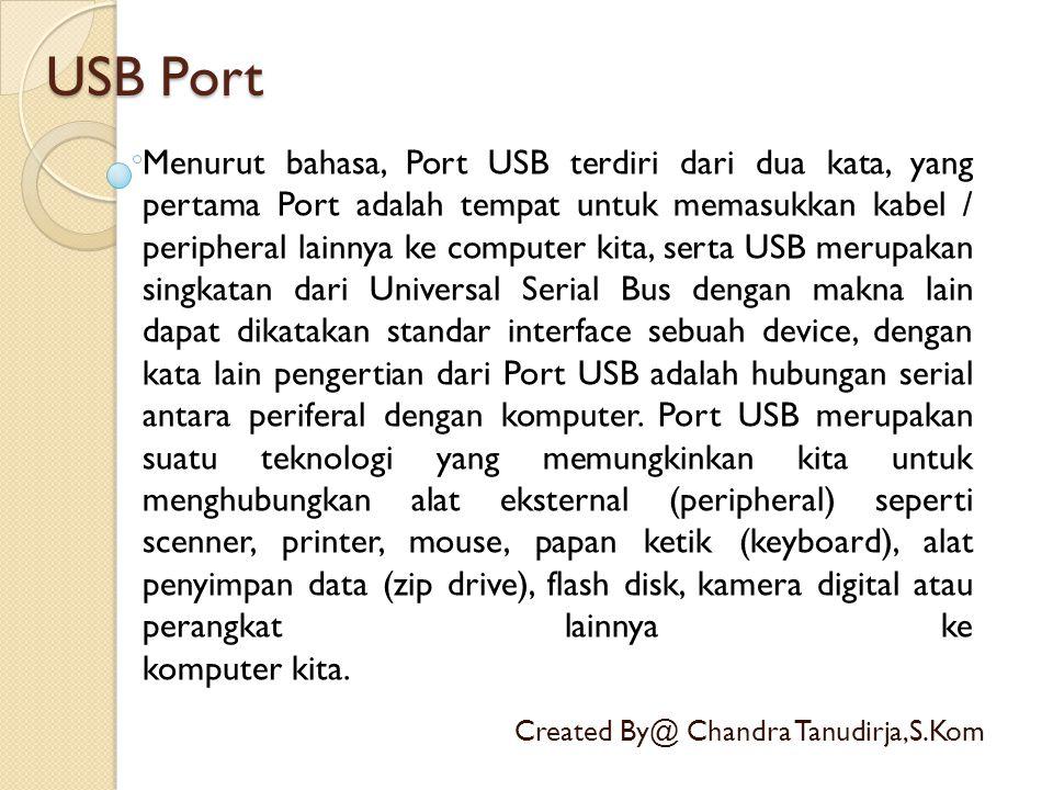 USB Port Created By@ Chandra Tanudirja,S.Kom Menurut bahasa, Port USB terdiri dari dua kata, yang pertama Port adalah tempat untuk memasukkan kabel /