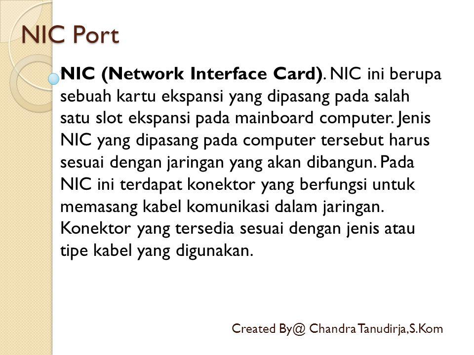 NIC Port Created By@ Chandra Tanudirja,S.Kom NIC (Network Interface Card). NIC ini berupa sebuah kartu ekspansi yang dipasang pada salah satu slot eks