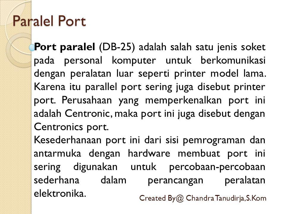 Paralel Port Created By@ Chandra Tanudirja,S.Kom Port paralel (DB-25) adalah salah satu jenis soket pada personal komputer untuk berkomunikasi dengan