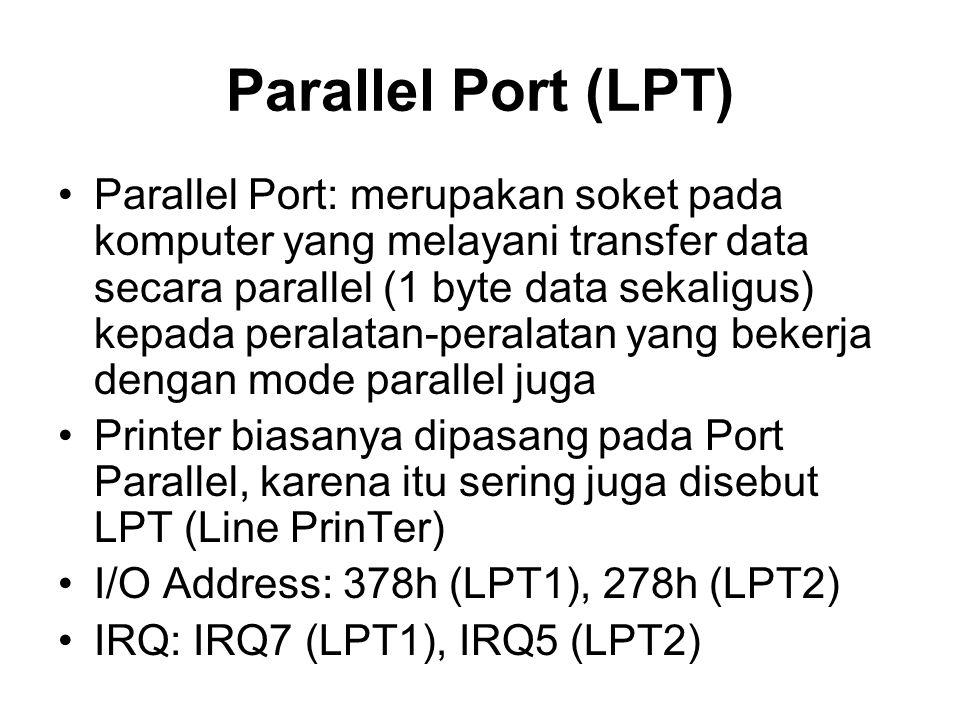 Parallel Port (LPT) •Parallel Port: merupakan soket pada komputer yang melayani transfer data secara parallel (1 byte data sekaligus) kepada peralatan