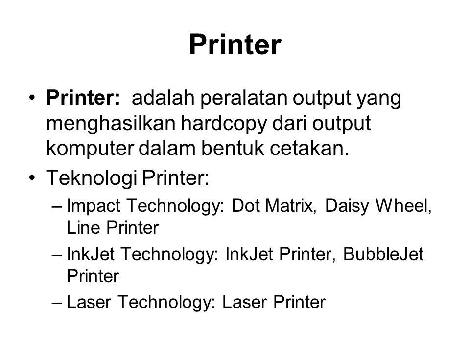 Printer •Printer: adalah peralatan output yang menghasilkan hardcopy dari output komputer dalam bentuk cetakan. •Teknologi Printer: –Impact Technology