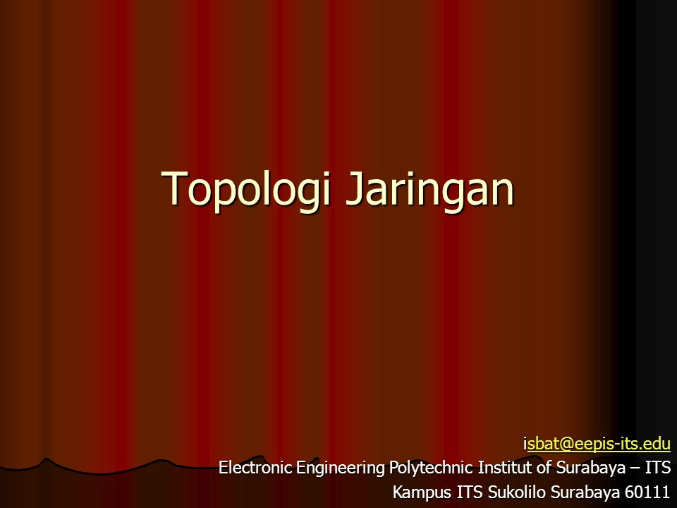 Topologi Jaringan isbat@eepis-its.edu sbat@eepis-its.edu Electronic Engineering Polytechnic Institut of Surabaya – ITS Kampus ITS Sukolilo Surabaya 60111