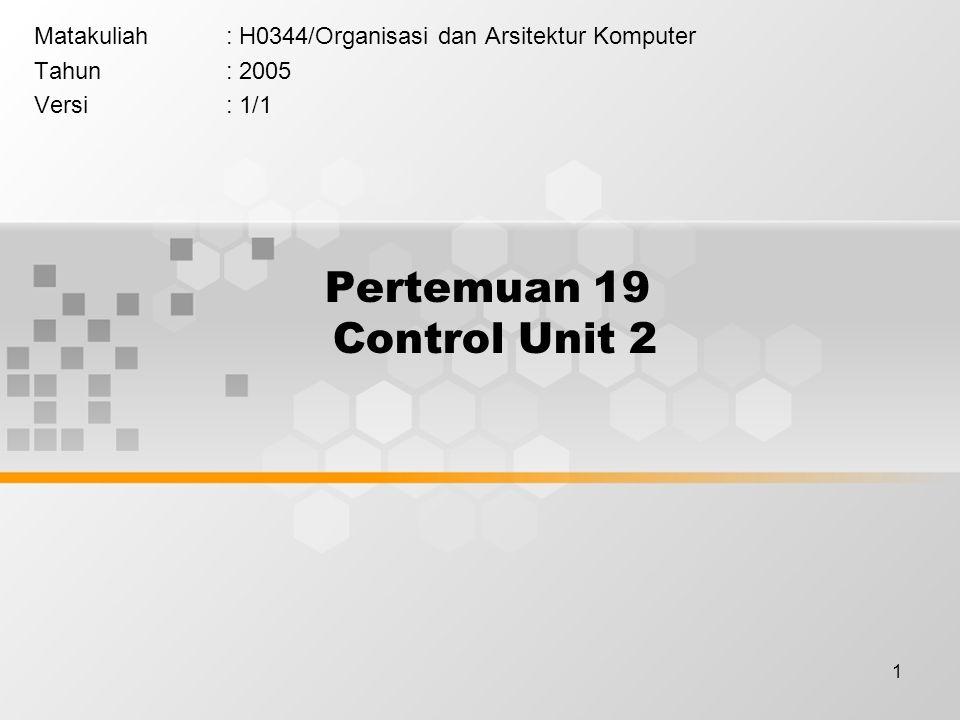 1 Pertemuan 19 Control Unit 2 Matakuliah: H0344/Organisasi dan Arsitektur Komputer Tahun: 2005 Versi: 1/1