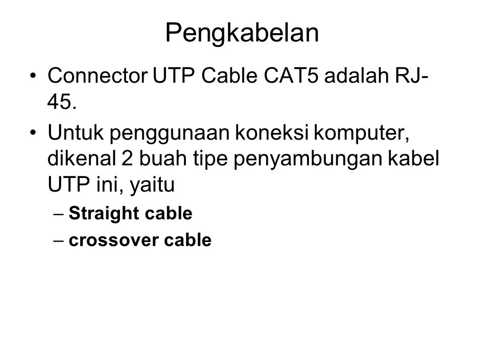 Pengkabelan •Connector UTP Cable CAT5 adalah RJ- 45.