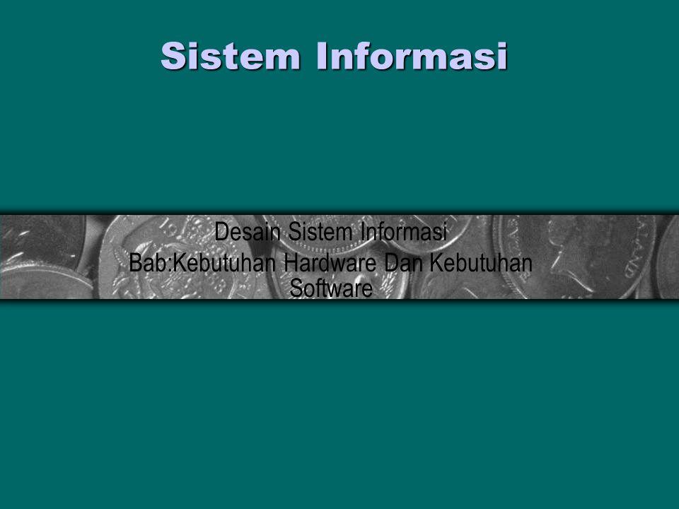 Sistem Informasi Desain Sistem Informasi Bab:Kebutuhan Hardware Dan Kebutuhan Software