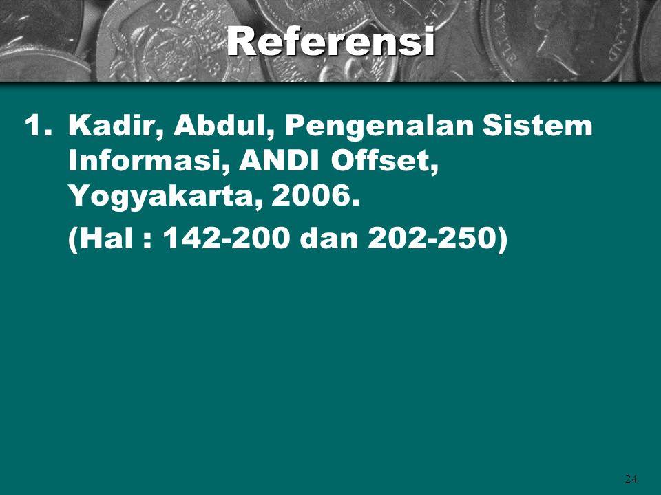 24Referensi 1.Kadir, Abdul, Pengenalan Sistem Informasi, ANDI Offset, Yogyakarta, 2006. (Hal : 142-200 dan 202-250)