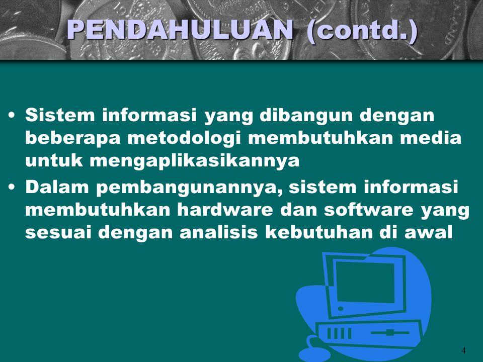 4 PENDAHULUAN (contd.) •Sistem informasi yang dibangun dengan beberapa metodologi membutuhkan media untuk mengaplikasikannya •Dalam pembangunannya, si