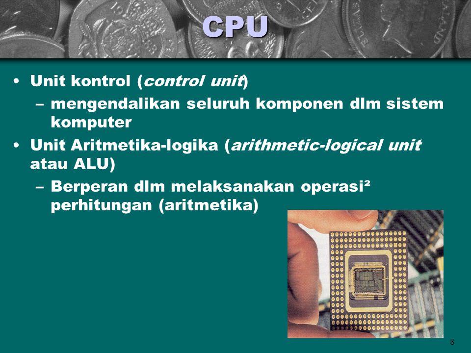 8CPU •Unit kontrol (control unit) –mengendalikan seluruh komponen dlm sistem komputer •Unit Aritmetika-logika (arithmetic-logical unit atau ALU) –Berp