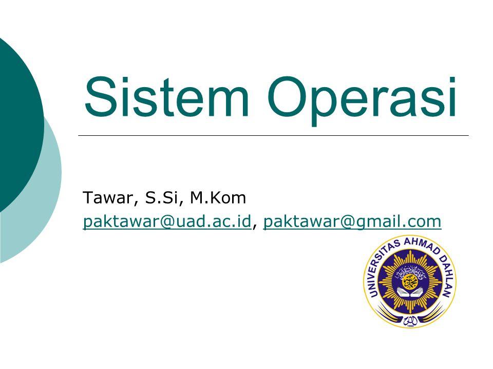 Sistem Operasi Tawar, S.Si, M.Kom paktawar@uad.ac.idpaktawar@uad.ac.id, paktawar@gmail.compaktawar@gmail.com