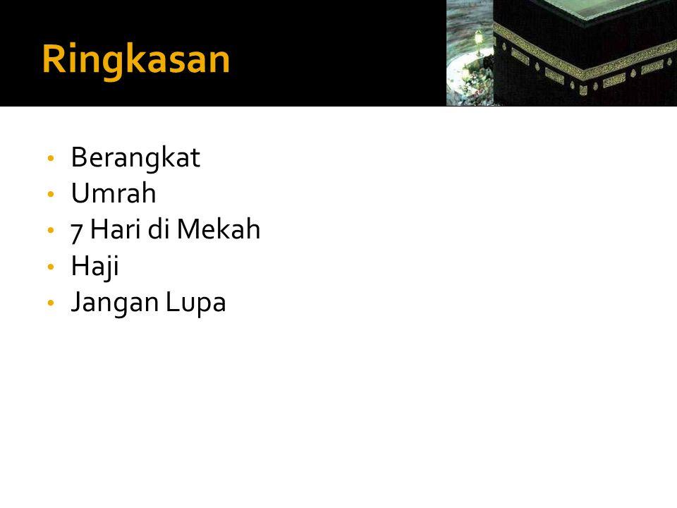 Ringkasan • Berangkat • Umrah • 7 Hari di Mekah • Haji • Jangan Lupa