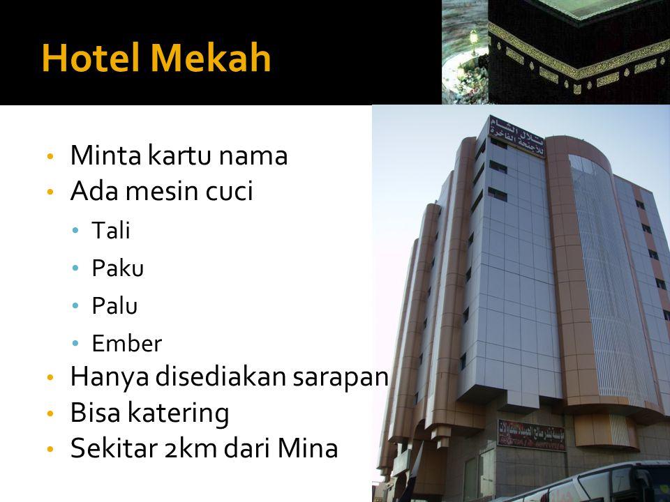 Hotel Mekah • Minta kartu nama • Ada mesin cuci • Tali • Paku • Palu • Ember • Hanya disediakan sarapan • Bisa katering • Sekitar 2km dari Mina