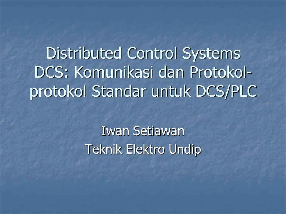 Distributed Control Systems DCS: Komunikasi dan Protokol- protokol Standar untuk DCS/PLC Iwan Setiawan Teknik Elektro Undip