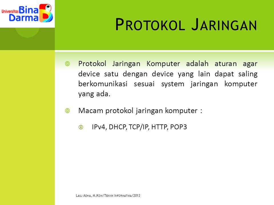 P ROTOKOL J ARINGAN  Protokol Jaringan Komputer adalah aturan agar device satu dengan device yang lain dapat saling berkomunikasi sesuai system jaringan komputer yang ada.