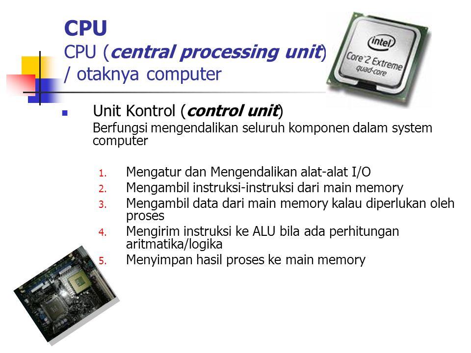 CPU CPU (central processing unit) / otaknya computer  Unit Kontrol (control unit) Berfungsi mengendalikan seluruh komponen dalam system computer 1.
