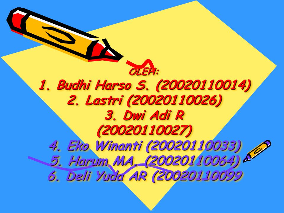 OLEH: 1. Budhi Harso S. (20020110014) 2. Lastri (20020110026) 3. Dwi Adi R (20020110027) 4. Eko Winanti (20020110033) 5. Harum MA. (20020110064) 6. De