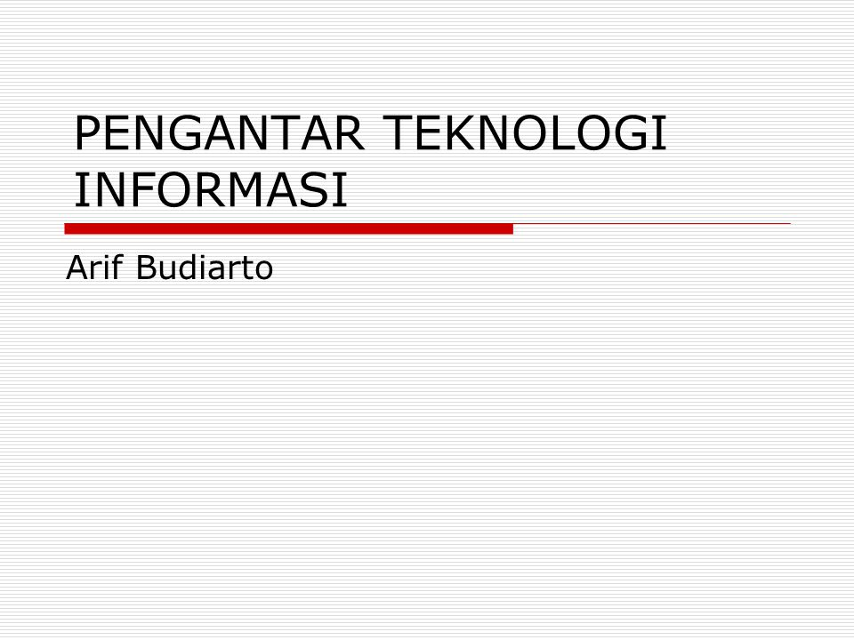 PENGANTAR TEKNOLOGI INFORMASI Arif Budiarto