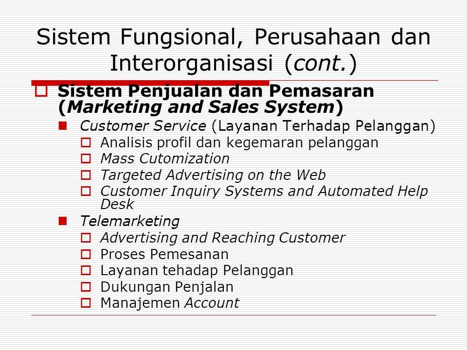 Sistem Fungsional, Perusahaan dan Interorganisasi (cont.)  Sistem Penjualan dan Pemasaran (Marketing and Sales System)  Customer Service (Layanan Te