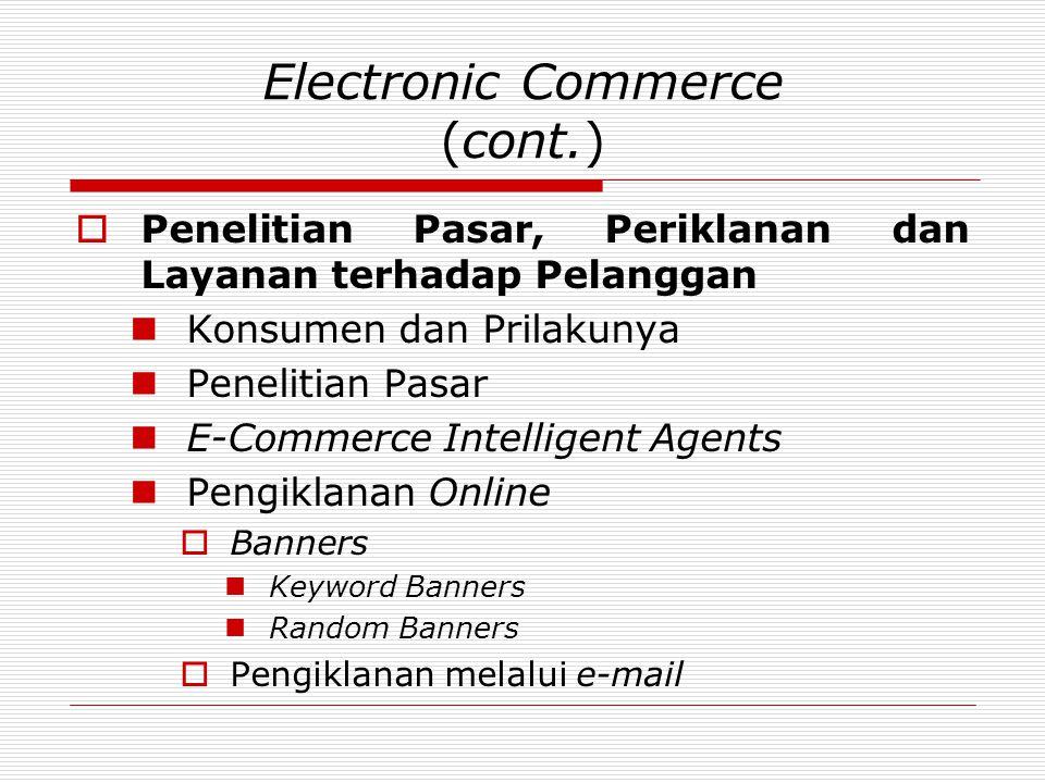 Electronic Commerce (cont.)  Penelitian Pasar, Periklanan dan Layanan terhadap Pelanggan  Konsumen dan Prilakunya  Penelitian Pasar  E-Commerce In