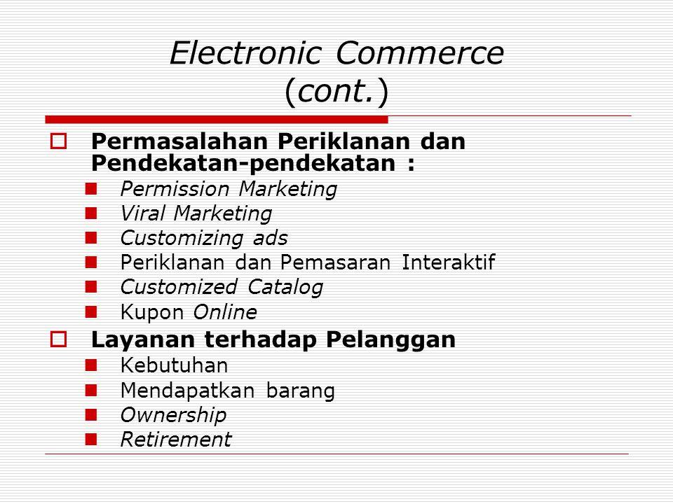 Electronic Commerce (cont.)  Permasalahan Periklanan dan Pendekatan-pendekatan :  Permission Marketing  Viral Marketing  Customizing ads  Perikla