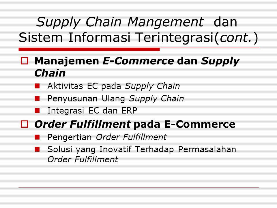 Supply Chain Mangement dan Sistem Informasi Terintegrasi(cont.)  Manajemen E-Commerce dan Supply Chain  Aktivitas EC pada Supply Chain  Penyusunan