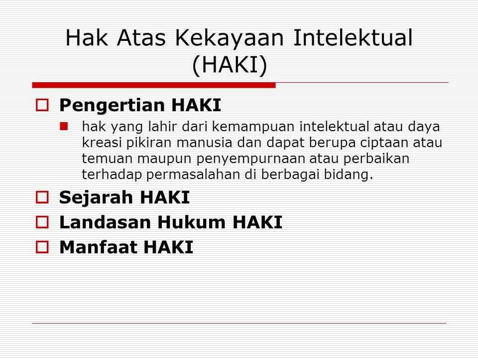 Hak Atas Kekayaan Intelektual (HAKI)  Pengertian HAKI  hak yang lahir dari kemampuan intelektual atau daya kreasi pikiran manusia dan dapat berupa c
