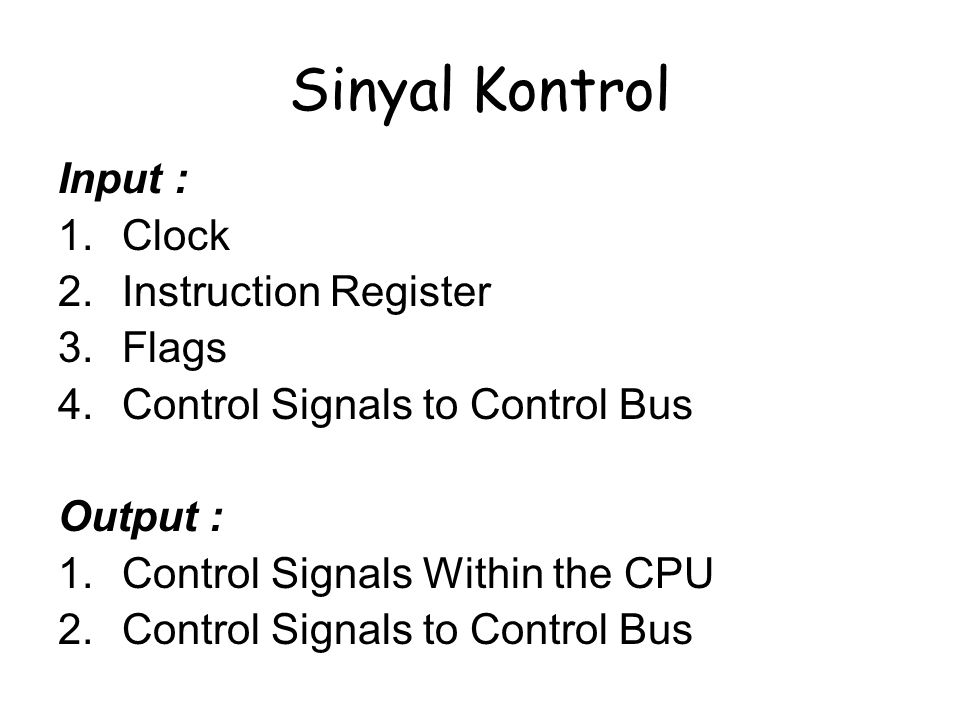 Sinyal Kontrol Input : 1.Clock 2.Instruction Register 3.Flags 4.Control Signals to Control Bus Output : 1.Control Signals Within the CPU 2.Control Sig