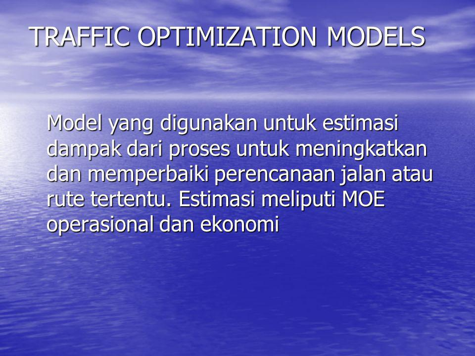 TRAFFIC OPTIMIZATION MODELS Model yang digunakan untuk estimasi dampak dari proses untuk meningkatkan dan memperbaiki perencanaan jalan atau rute tert