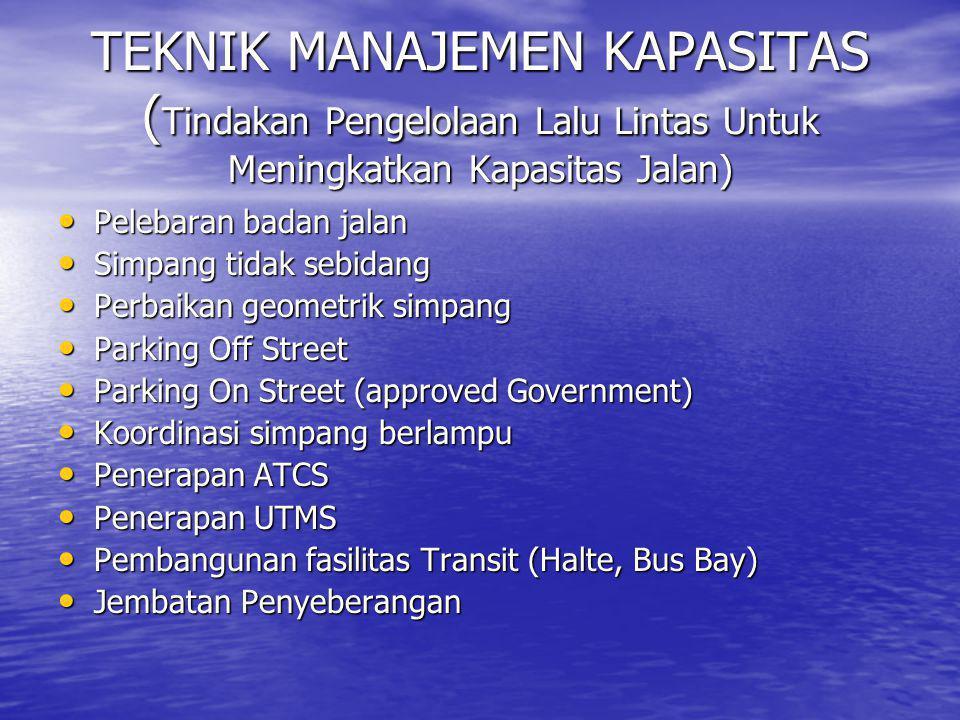 TEKNIK MANAJEMEN KAPASITAS ( Tindakan Pengelolaan Lalu Lintas Untuk Meningkatkan Kapasitas Jalan) • Pelebaran badan jalan • Simpang tidak sebidang • P