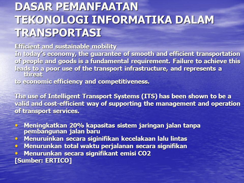 DASAR PEMANFAATAN TEKONOLOGI INFORMATIKA DALAM TRANSPORTASI Efficient and sustainable mobility In today's economy, the guarantee of smooth and efficie