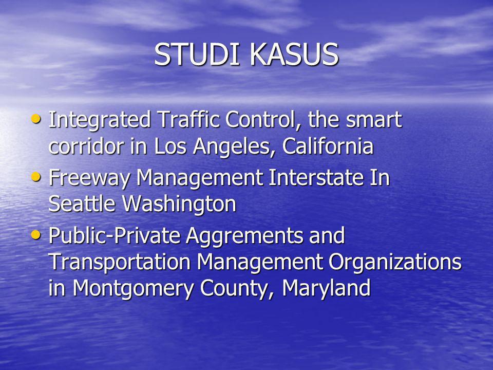 STUDI KASUS • Integrated Traffic Control, the smart corridor in Los Angeles, California • Freeway Management Interstate In Seattle Washington • Public