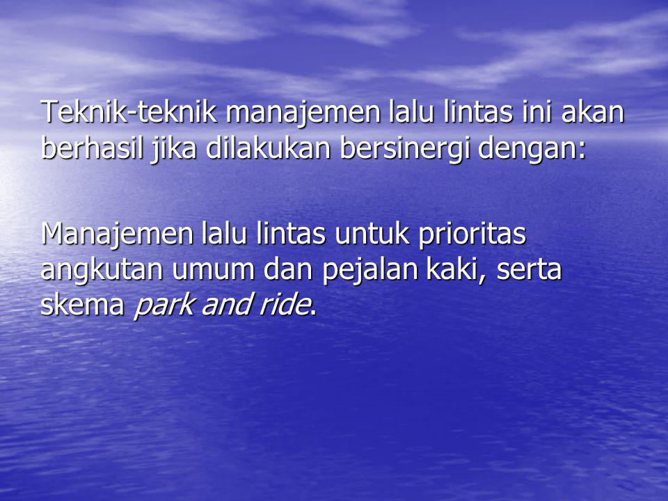 Teknik-teknik manajemen lalu lintas ini akan berhasil jika dilakukan bersinergi dengan: Manajemen lalu lintas untuk prioritas angkutan umum dan pejala
