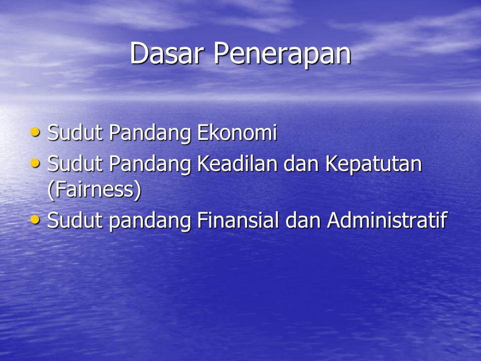 Dasar Penerapan • Sudut Pandang Ekonomi • Sudut Pandang Keadilan dan Kepatutan (Fairness) • Sudut pandang Finansial dan Administratif