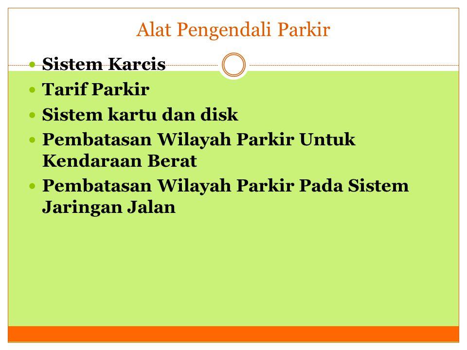 Alat Pengendali Parkir  Sistem Karcis  Tarif Parkir  Sistem kartu dan disk  Pembatasan Wilayah Parkir Untuk Kendaraan Berat  Pembatasan Wilayah P