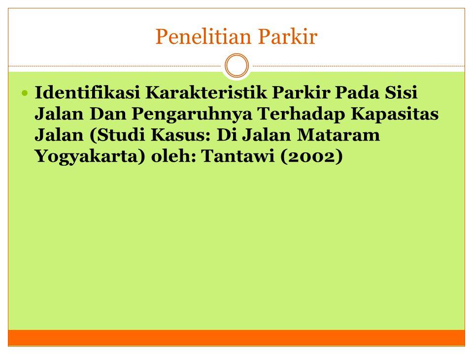 Penelitian Parkir  Identifikasi Karakteristik Parkir Pada Sisi Jalan Dan Pengaruhnya Terhadap Kapasitas Jalan (Studi Kasus: Di Jalan Mataram Yogyakar