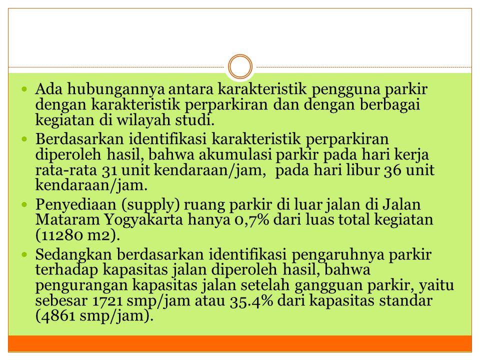  Ada hubungannya antara karakteristik pengguna parkir dengan karakteristik perparkiran dan dengan berbagai kegiatan di wilayah studi.  Berdasarkan i