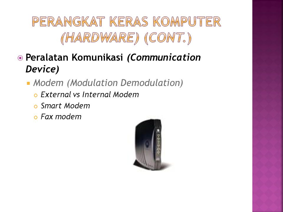  Peralatan Komunikasi (Communication Device)  Modem (Modulation Demodulation) External vs Internal Modem Smart Modem Fax modem