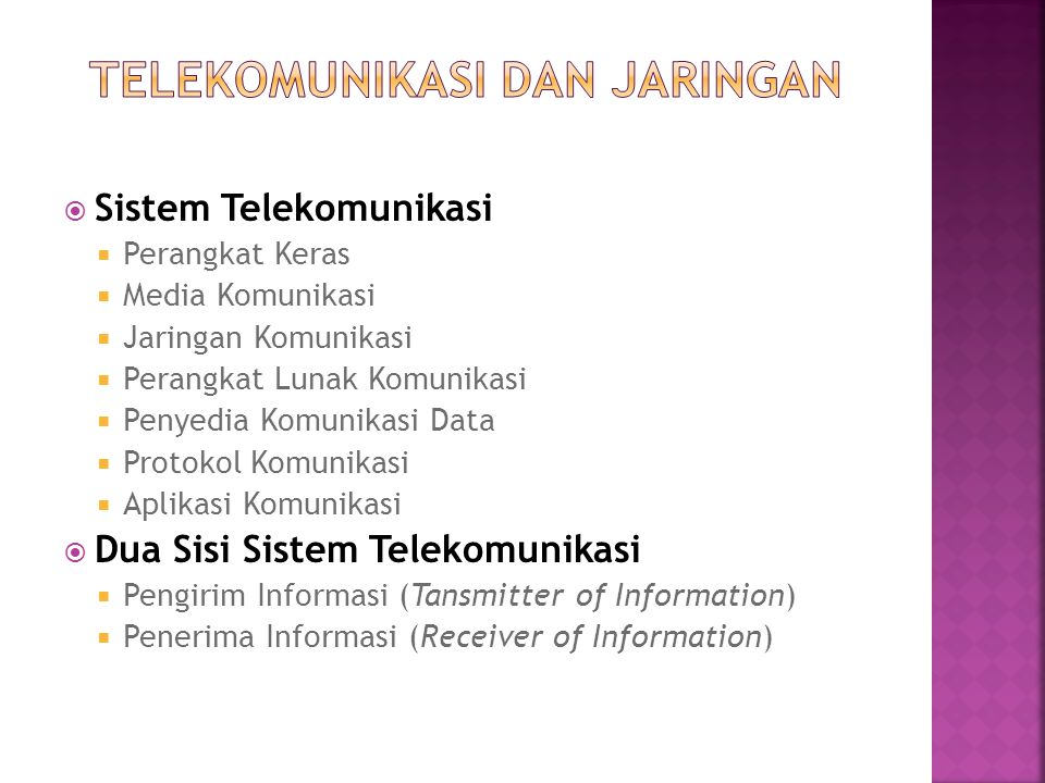  Sistem Telekomunikasi  Perangkat Keras  Media Komunikasi  Jaringan Komunikasi  Perangkat Lunak Komunikasi  Penyedia Komunikasi Data  Protokol