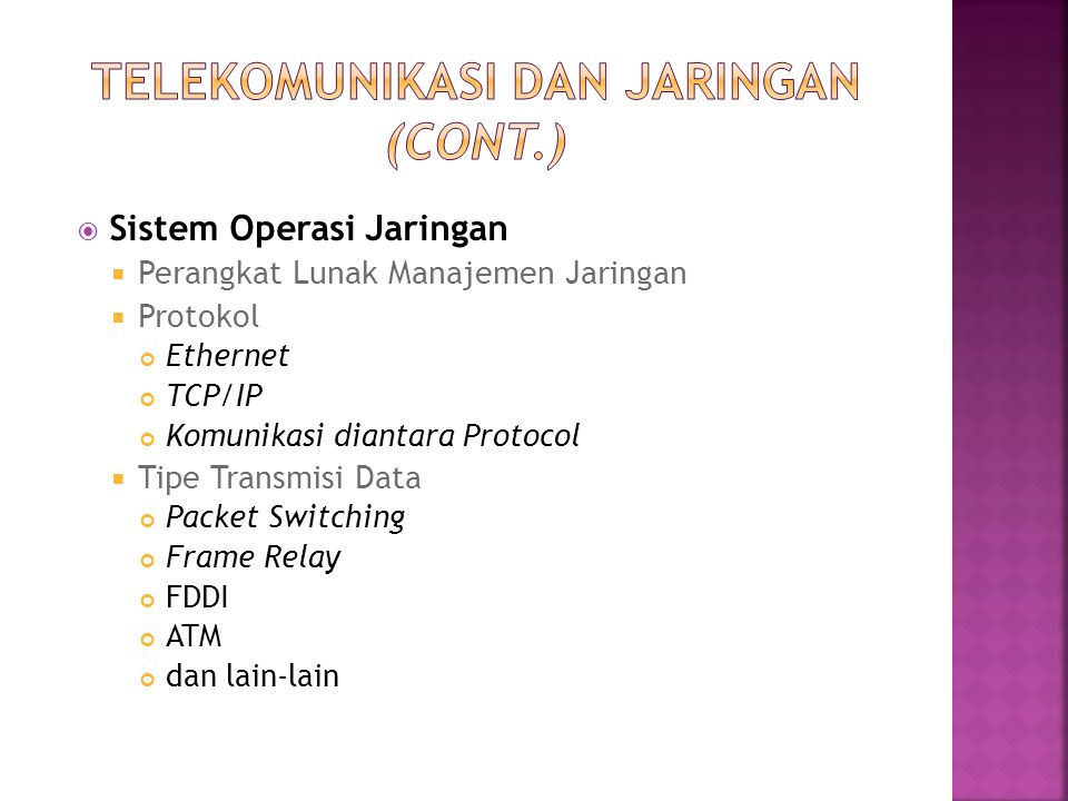  Sistem Operasi Jaringan  Perangkat Lunak Manajemen Jaringan  Protokol Ethernet TCP/IP Komunikasi diantara Protocol  Tipe Transmisi Data Packet Sw
