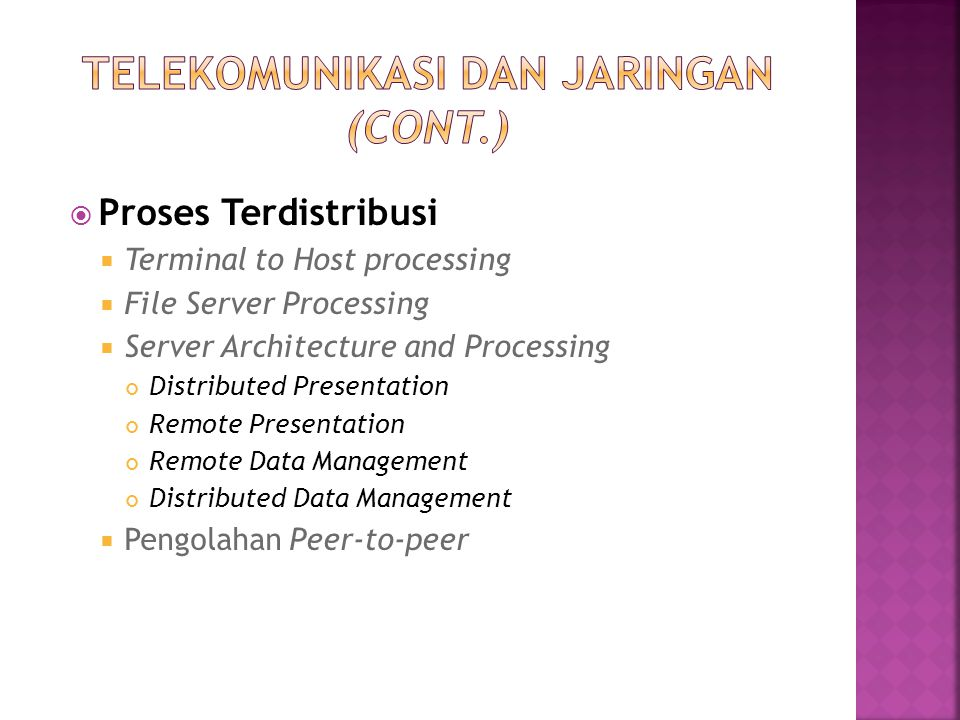  Proses Terdistribusi  Terminal to Host processing  File Server Processing  Server Architecture and Processing Distributed Presentation Remote Pre