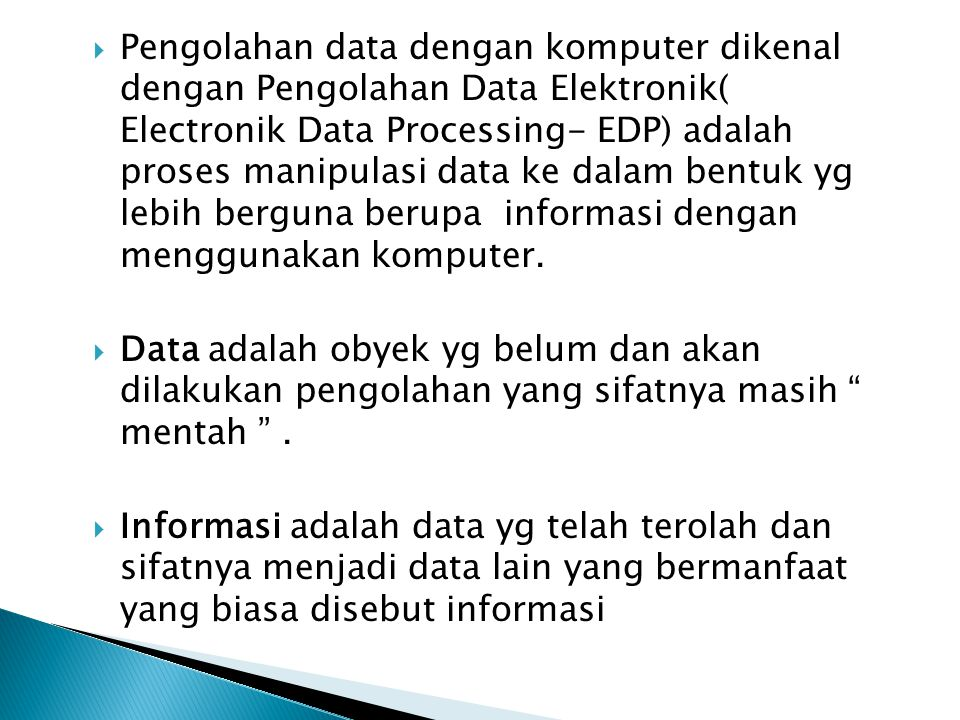 Pengolahan data dengan komputer dikenal dengan Pengolahan Data Elektronik( Electronik Data Processing- EDP) adalah proses manipulasi data ke dalam b