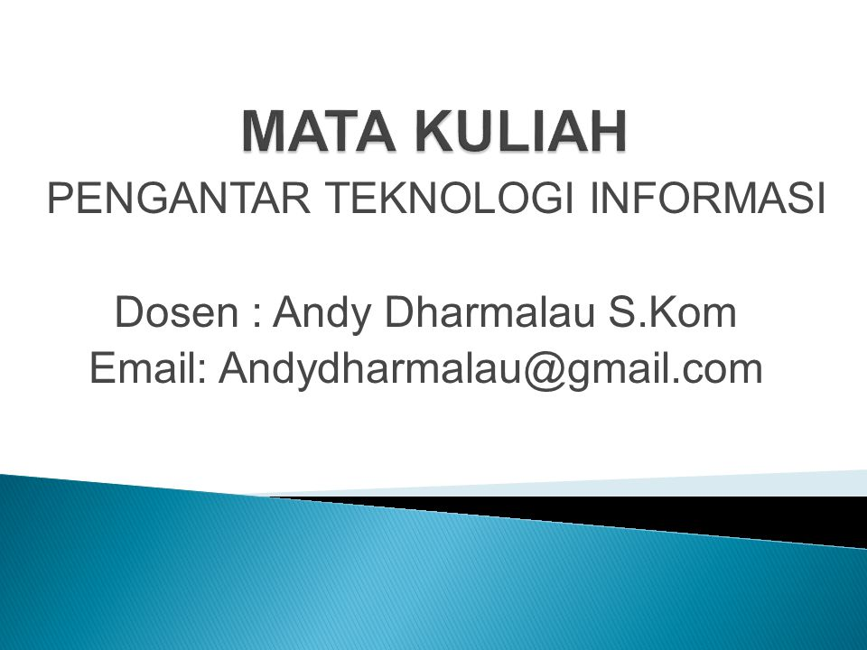 Dosen : Andy Dharmalau S.Kom Email: Andydharmalau@gmail.com