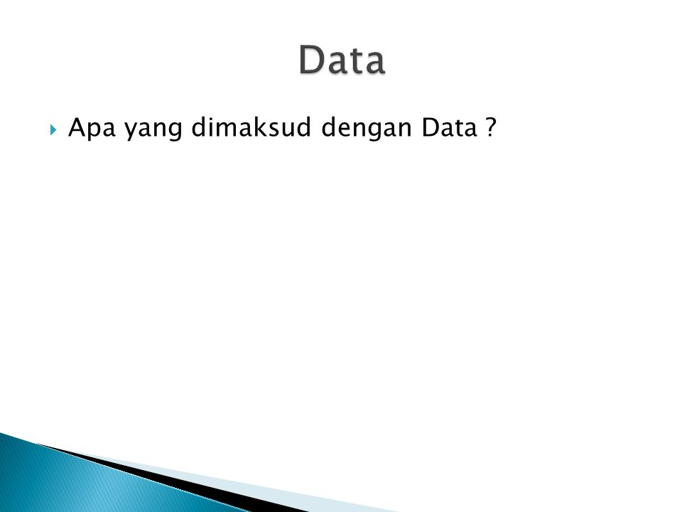  Apa yang dimaksud dengan Data ?