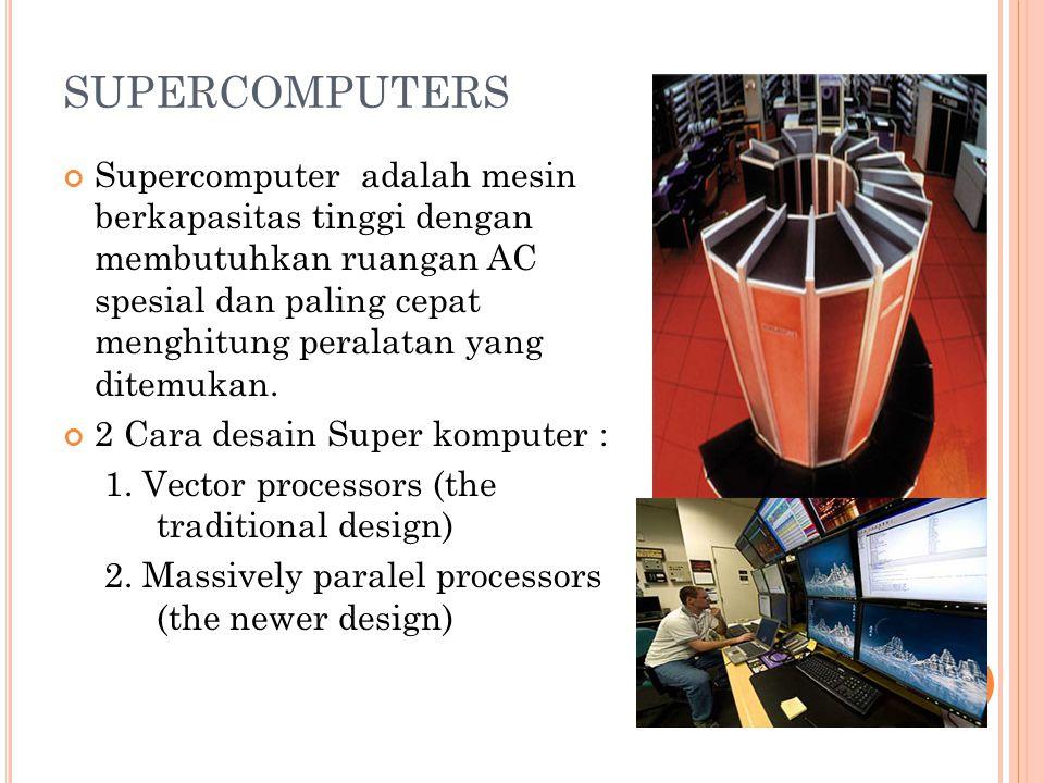 SUPERCOMPUTERS Supercomputer adalah mesin berkapasitas tinggi dengan membutuhkan ruangan AC spesial dan paling cepat menghitung peralatan yang ditemukan.